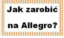 Jak zarobić na Allegro?